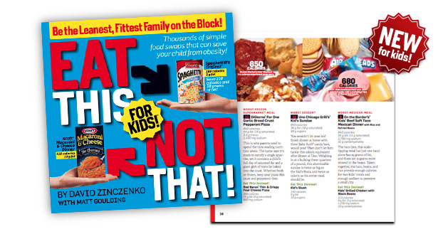 This helpful article provides information about Eat This, Not That! For Kids.  To address the growing problem of childhood obesity, the original authors published a special version of Eat This, Not That.  Kids nowadays are given a lot of food choices and lesser physical activities, which causes them to grow fatter and more obese.  The kid's version of Eat This, Not That also includes a list of the worst foods for kids.
